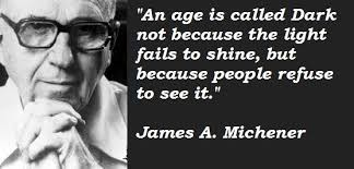 from: http://www.rugusavay.com/james-a-michener-quotes/