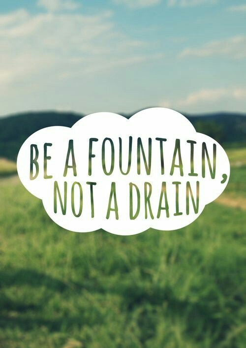 Be a Fountain and not a Drain